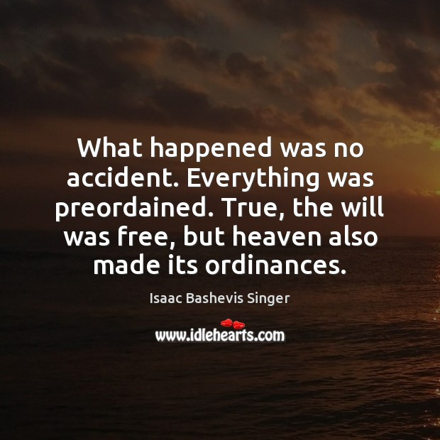 What happened was no accident. Everything was preordained. True, the will was Image