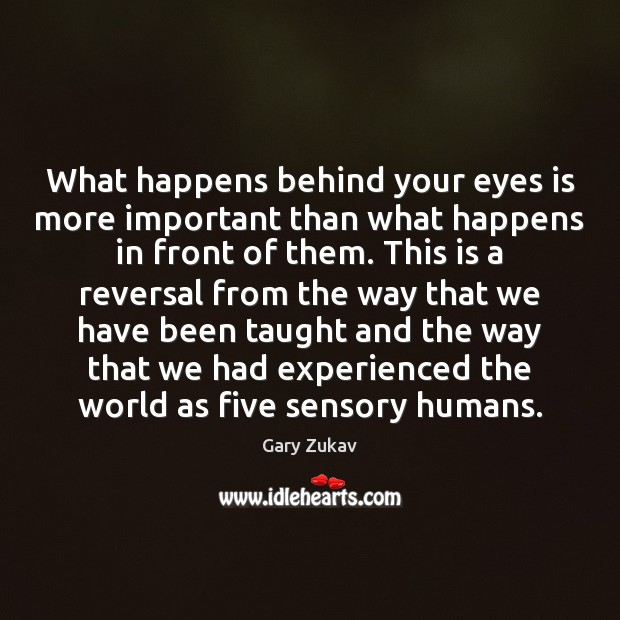 What happens behind your eyes is more important than what happens in Image