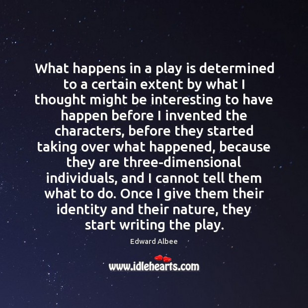 What happens in a play is determined to a certain extent by Edward Albee Picture Quote