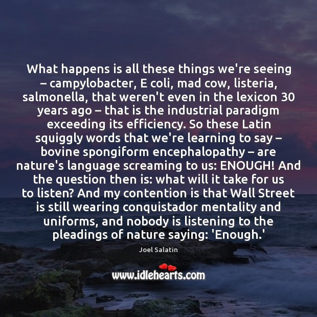 What happens is all these things we're seeing – campylobacter, E coli, mad Joel Salatin Picture Quote