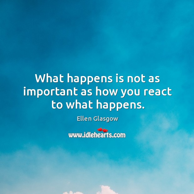 Image, What happens is not as important as how you react to what happens.