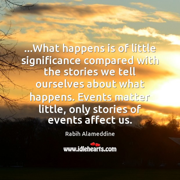 …What happens is of little significance compared with the stories we tell Image