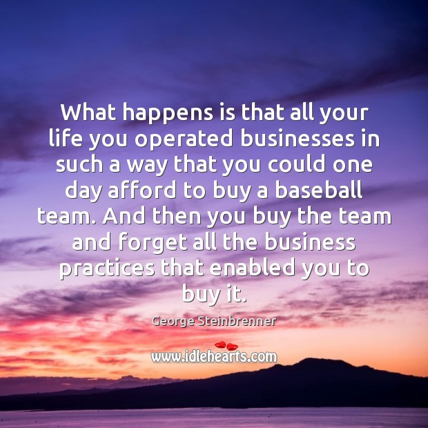 Image, What happens is that all your life you operated businesses in such