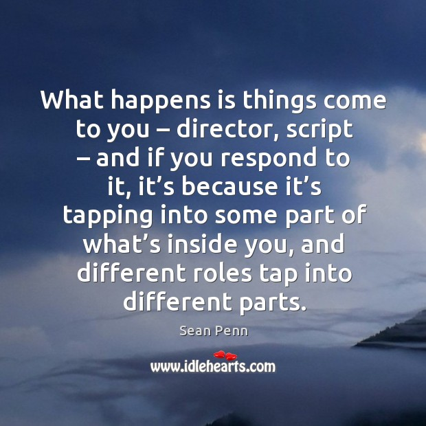 What happens is things come to you – director, script – and if you respond to it Image