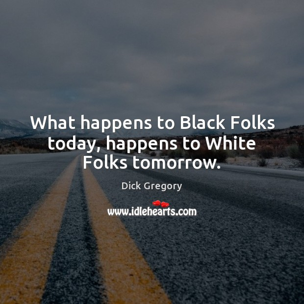 What happens to Black Folks today, happens to White Folks tomorrow. Image