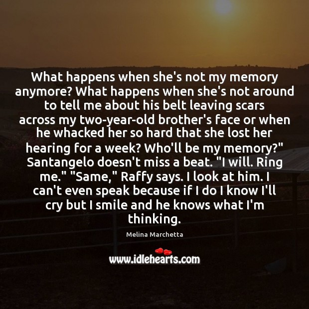 What happens when she's not my memory anymore? What happens when she's Melina Marchetta Picture Quote