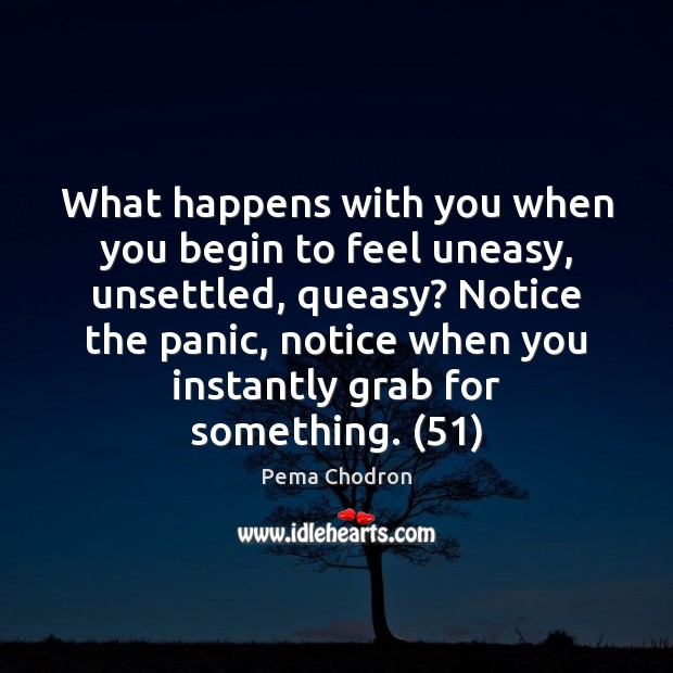 Image, What happens with you when you begin to feel uneasy, unsettled, queasy?