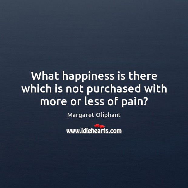What happiness is there which is not purchased with more or less of pain? Image