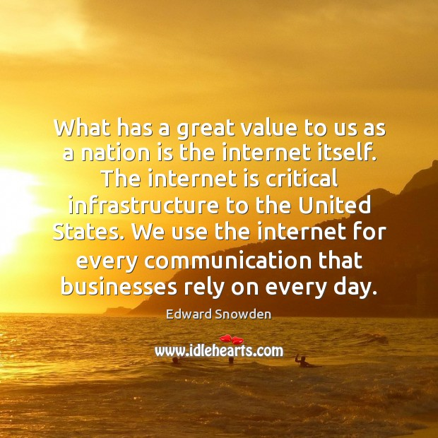 What has a great value to us as a nation is the Internet Quotes Image