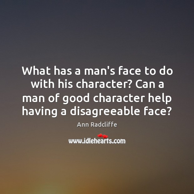What has a man's face to do with his character? Can a Good Character Quotes Image