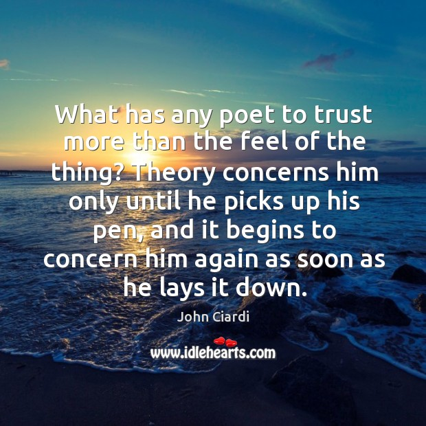 What has any poet to trust more than the feel of the thing? Image