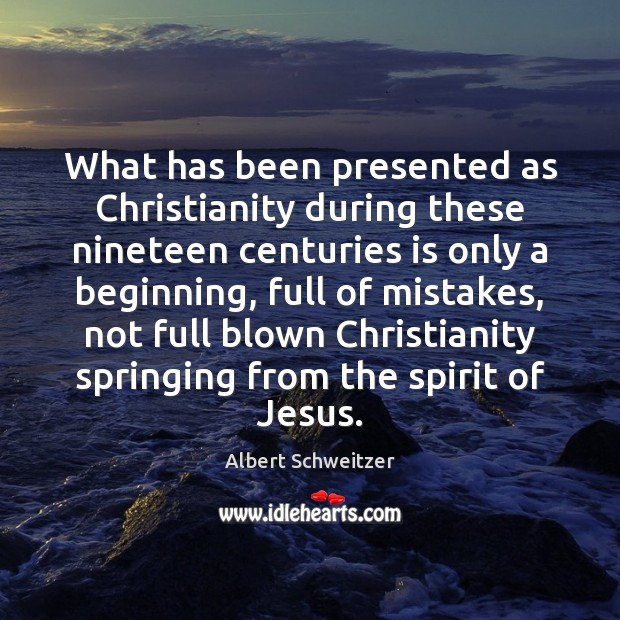 What has been presented as Christianity during these nineteen centuries is only Image