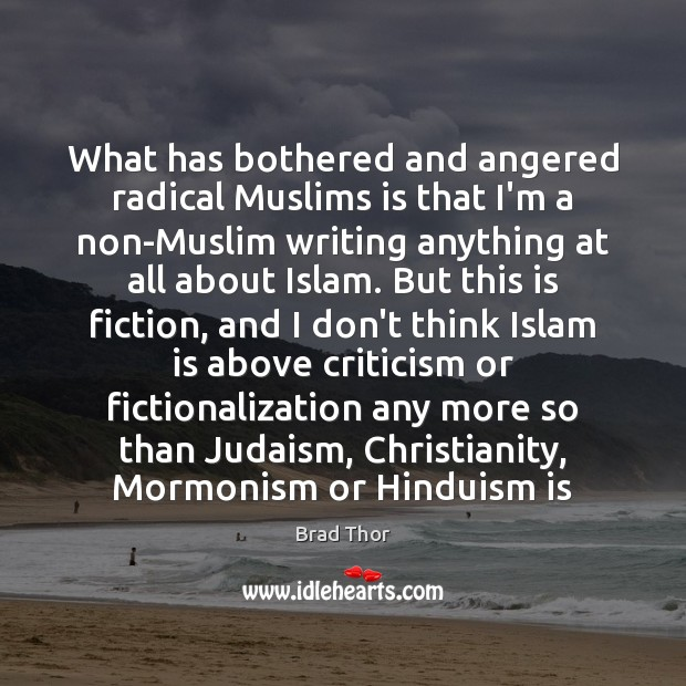 What has bothered and angered radical Muslims is that I'm a non-Muslim Brad Thor Picture Quote