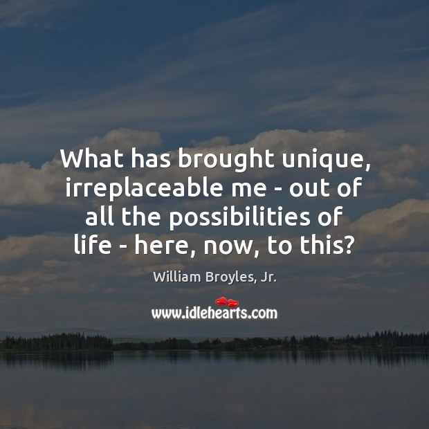 What has brought unique, irreplaceable me – out of all the possibilities Image