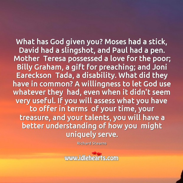 What has God given you? Moses had a stick, David had a Image