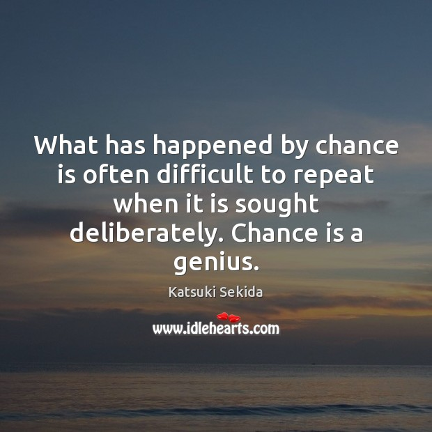 Image, What has happened by chance is often difficult to repeat when it