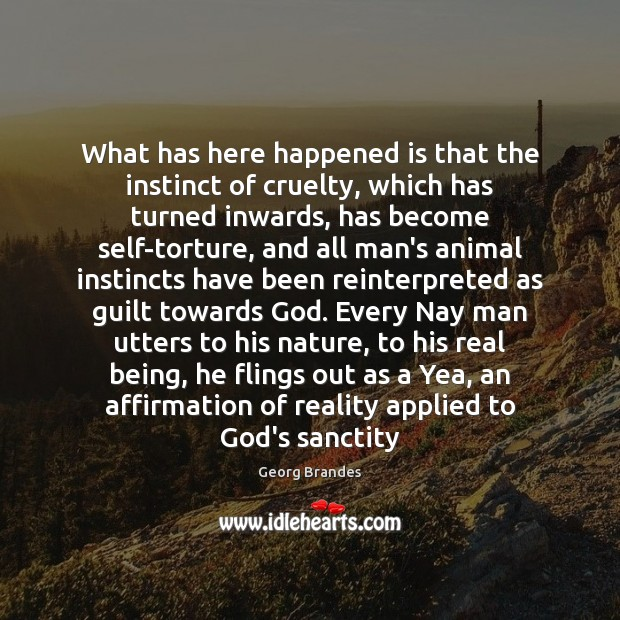 Image, What has here happened is that the instinct of cruelty, which has
