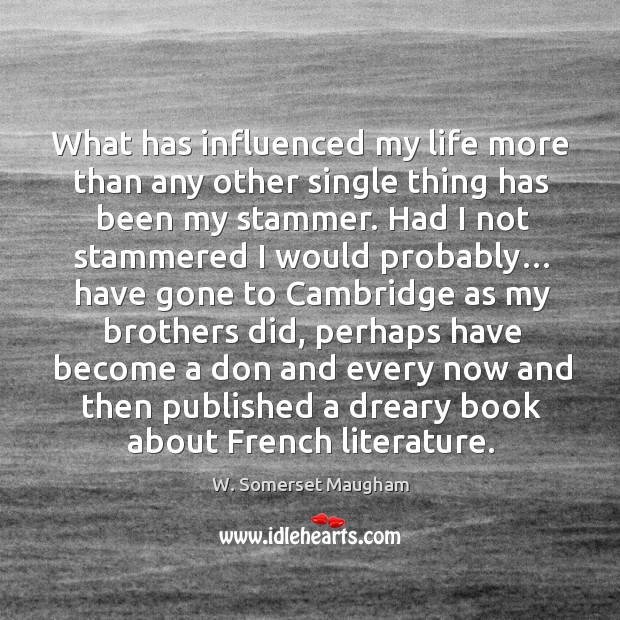 What has influenced my life more than any other single thing has been my stammer. Image