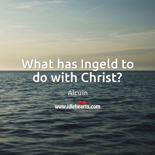 Image, What has Ingeld to do with Christ?