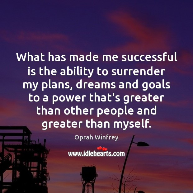 Image, What has made me successful is the ability to surrender my plans,