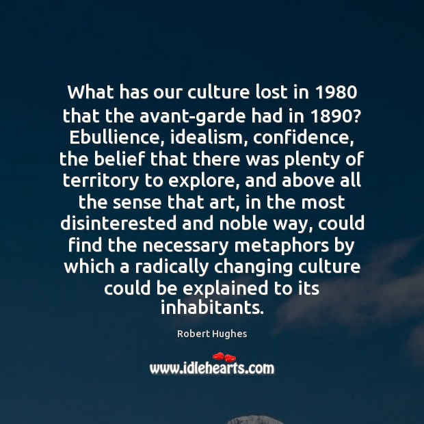 What has our culture lost in 1980 that the avant-garde had in 1890? Ebullience, Image