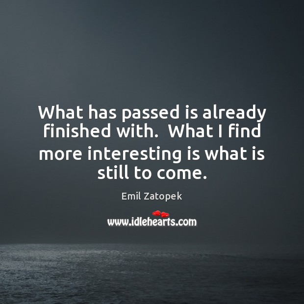 What has passed is already finished with.  What I find more interesting Image