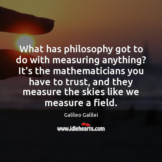 What has philosophy got to do with measuring anything? It's the mathematicians Galileo Galilei Picture Quote