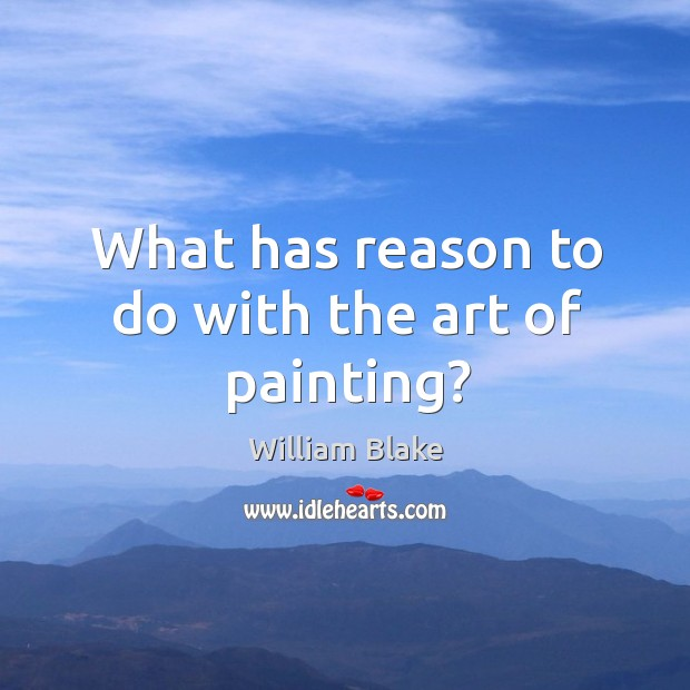 What has reason to do with the art of painting? Image