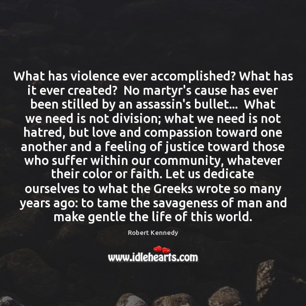 Image, What has violence ever accomplished? What has it ever created?  No martyr's