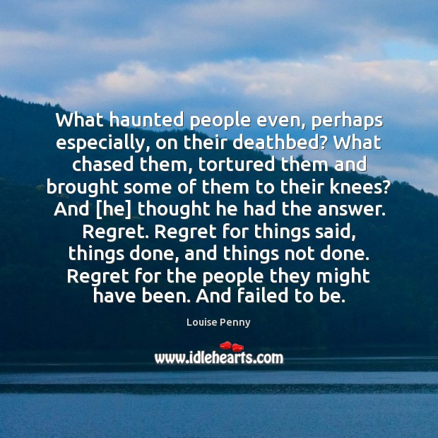 What haunted people even, perhaps especially, on their deathbed? What chased them, Image