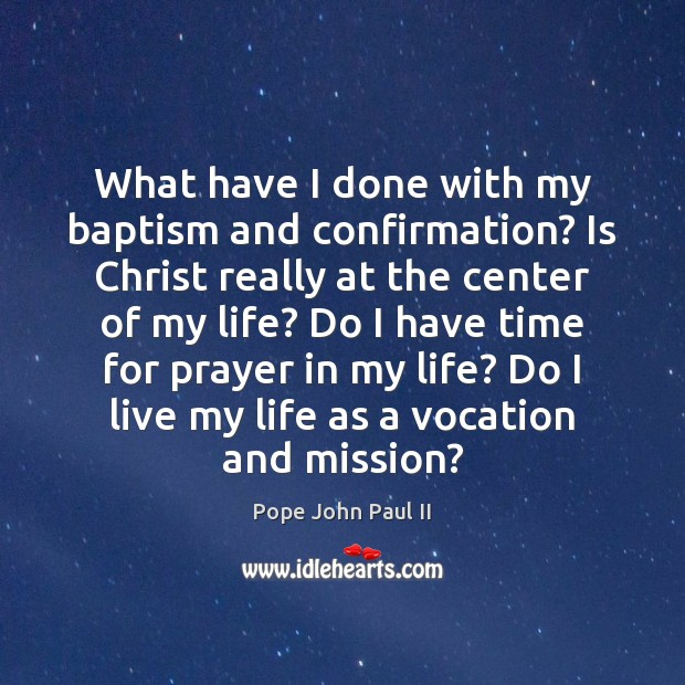 Image, What have I done with my baptism and confirmation? Is Christ really