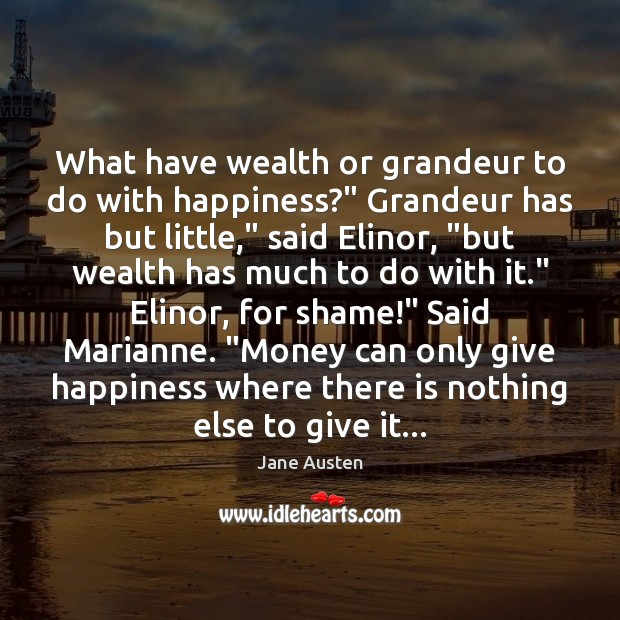 "Image, What have wealth or grandeur to do with happiness?"" Grandeur has but"