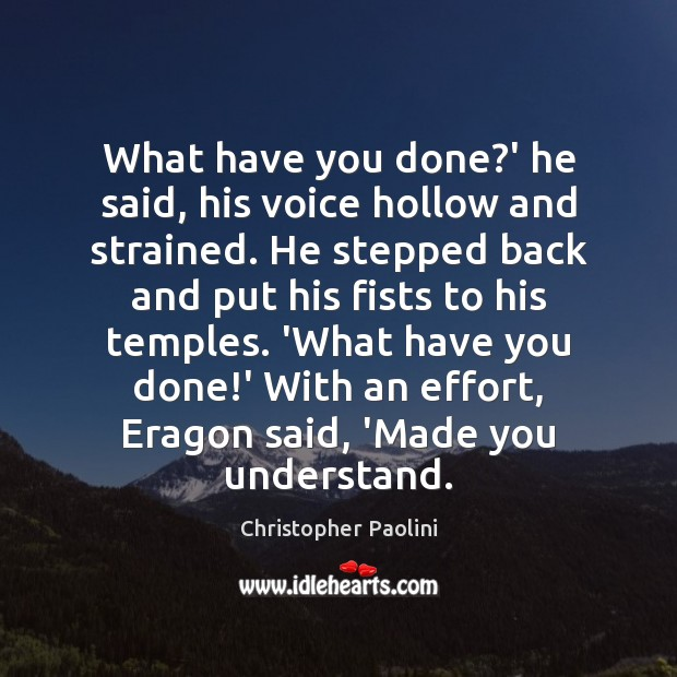 What have you done?' he said, his voice hollow and strained. Christopher Paolini Picture Quote