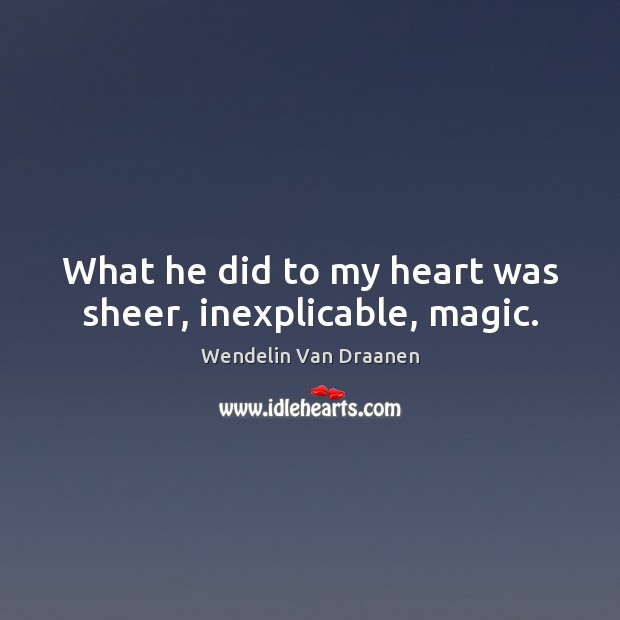 What he did to my heart was sheer, inexplicable, magic. Image