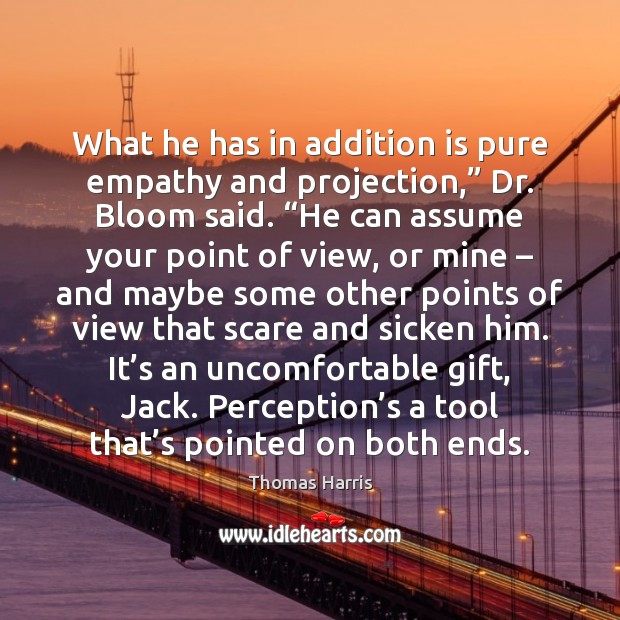 """What he has in addition is pure empathy and projection,"""" Dr. Bloom Image"""