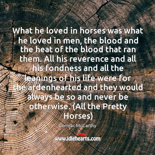 What he loved in horses was what he loved in men, the Image