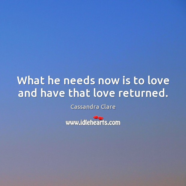 Image, What he needs now is to love and have that love returned.