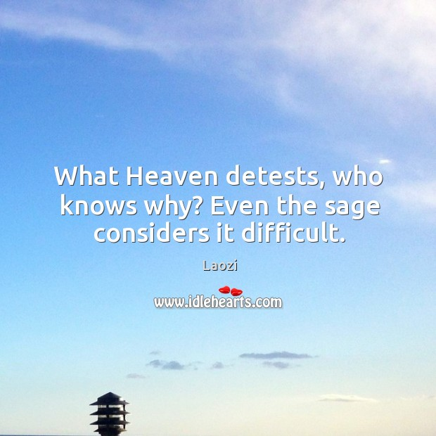 Image, What Heaven detests, who knows why? Even the sage considers it difficult.