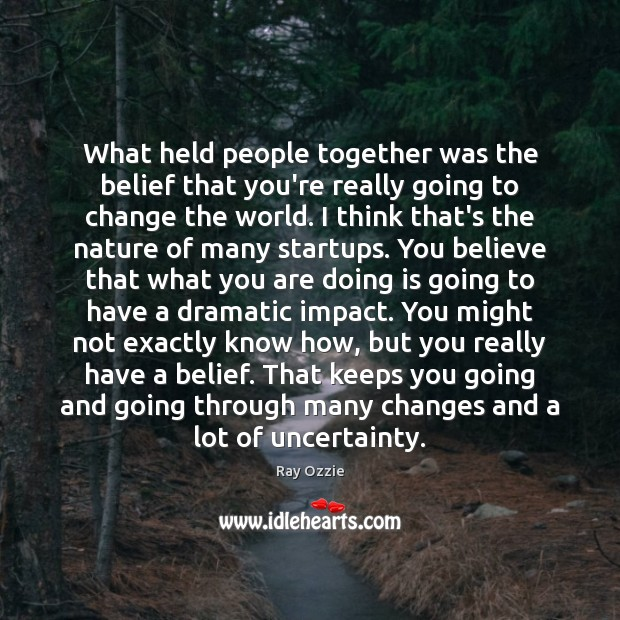 What held people together was the belief that you're really going to Image