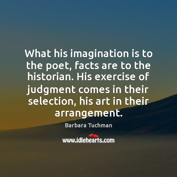 What his imagination is to the poet, facts are to the historian. Exercise Quotes Image