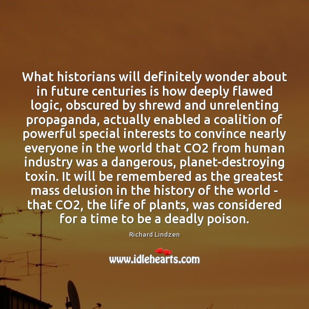 What historians will definitely wonder about in future centuries is how deeply Logic Quotes Image