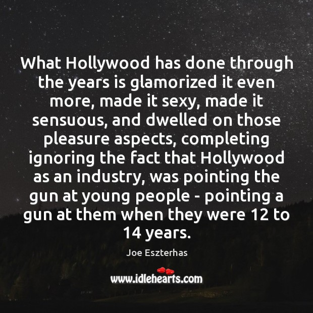 What Hollywood has done through the years is glamorized it even more, Image