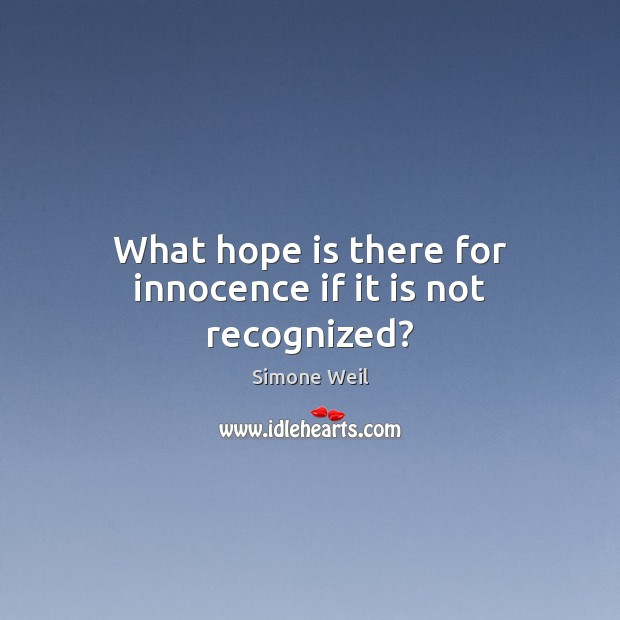 What hope is there for innocence if it is not recognized? Simone Weil Picture Quote