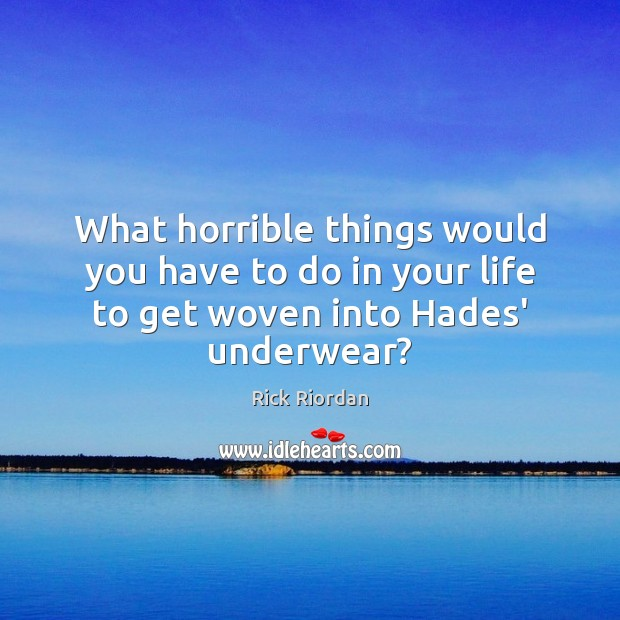 Image, What horrible things would you have to do in your life to get woven into Hades' underwear?
