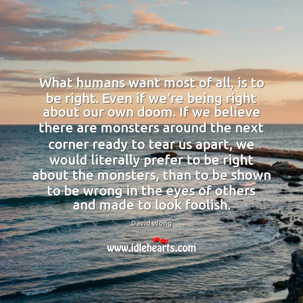What humans want most of all, is to be right. Even if Image