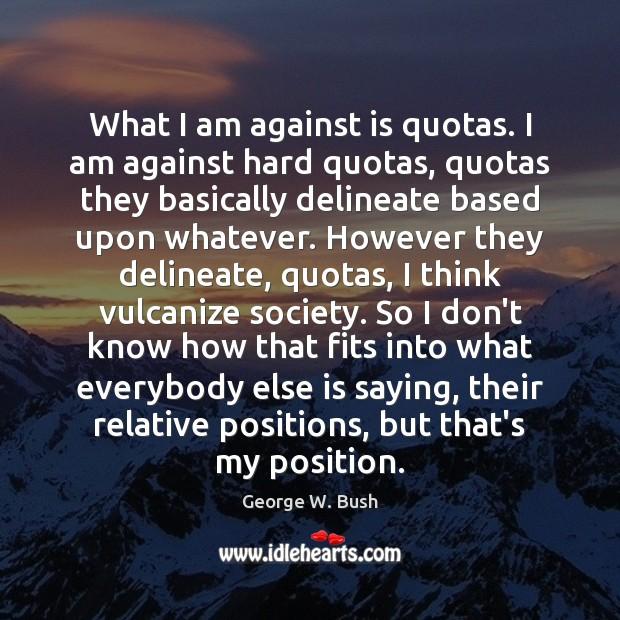 Image, What I am against is quotas. I am against hard quotas, quotas