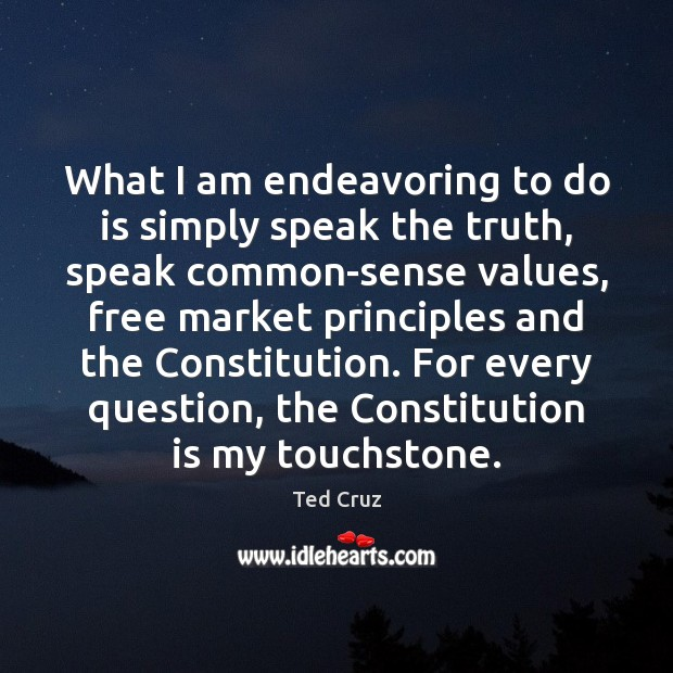 What I am endeavoring to do is simply speak the truth, speak Image