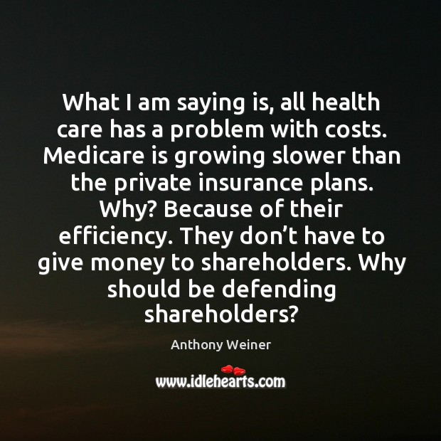 What I am saying is, all health care has a problem with costs. Image