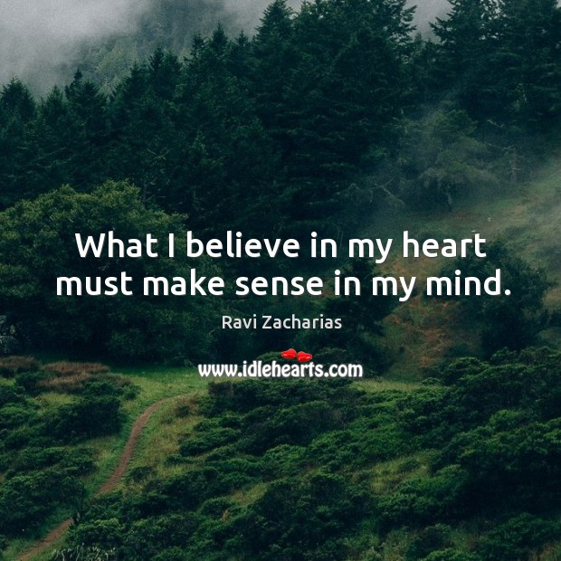 Image, What I believe in my heart must make sense in my mind.