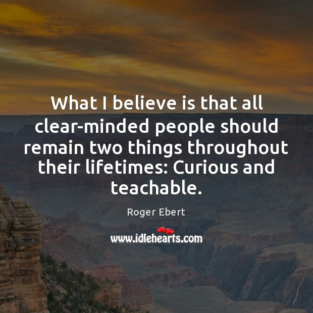 What I believe is that all clear-minded people should remain two things Image